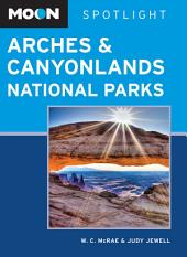 Moon Spotlight Arches & Canyonlands National Parks: Including Moab