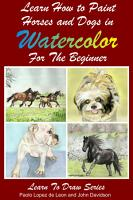 Learn to Paint Horses and Dogs In Watercolor For The Absolute Beginner PDF