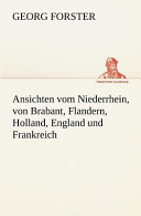 Download Ansichten Vom Niederrhein  Von Brabant  Flandern  Holland  England und Frankreich Book