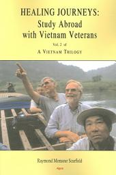 A Vietnam Trilogy, Vol. 2: Healing Journeys: Study Abroad with Vietnam Veterans : Vol. 2 of a Vietnam Trilogy