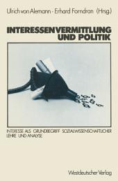 Interessenvermittlung und Politik: Interesse als Grundbegriff sozialwissenschaftlicher Lehre und Analyse