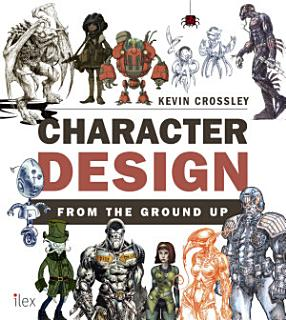 Character Design from the Ground Up Book