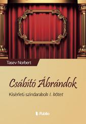 Csábító Ábrándok: Kísérleti színdarabok I. kötet