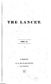 The Lancet London: A Journal of British and Foreign Medicine, Surgery, Obstetrics, Physiology, Chemistry, Pharmacology, Public Health and News, Volume 5