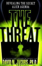 The Threat: Revealing the Secret Alien Agenda