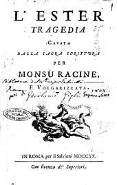 L'Ester tragedia cavata dalla sagra scrittura per monsù Racine, e volgarizzata.- In Roma per il Salvioni, 1720