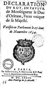 Declaration du Roy, en faveur de Monseigneur le Duc d'Orleans, Frere vnique de sa Majesté [oct. 1634, Versailles]. Verifiée en Parlement le 27. jour de Nouembre 1634