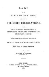 Laws of the State of New York Relating to Religious Corporations: Also, the Act Authorizing the Incorporation of Benevolent, Charitable, Scientific and Missionary Societies ; Together with the Statutes Relating to Burial Grounds and Cemeteries. With Notes of Judicial Decisions
