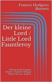 Der kleine Lord / Little Lord Fauntleroy (Zweisprachige Ausgabe: Deutsch - Englisch / Bilingual Edition: German - English)
