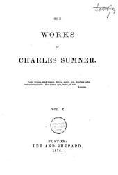 The Works of Charles Sumner: Volume 10