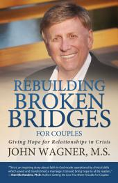 Rebuilding Broken Bridges For Couples: Giving Hope for Relationships in Crisis
