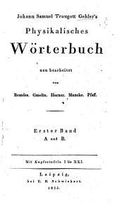 J. S. T. G.'s Physikalisches Wörterbuch neu bearbeitet von Brandes, Gmelin. Horner. (Littrow) Muncke. Pfaff. 11 Bde. in 21 Abth
