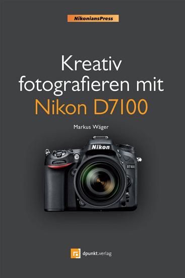 Kreativ fotografieren mit Nikon D7100 PDF