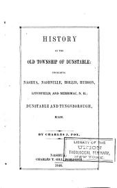 History of the Old Township of Dunstable: Including Nashua, Nashville, Hollis, Hudson, Litchfield, and Merrimac, N.H. ; Dunstable and Tyngsborough, Mass
