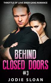 Behind Closed Doors#3: Throttle Of Love Biker Gang Romance Series