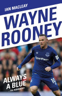 Wayne Rooney: Always a Blue - The Biography