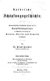 Natürliche schöpfungsgeschichte: Gemeinverständliche wissenschaftliche vorträge über die entwickelungslehre im allgemeinen und diejenige von Darwin, Goethe und Lamarck im besonderen