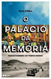 O Palácio da Memória: Pessoas extraordinárias em tempos conturbados