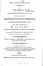 The gospel message, a sermon. To which are annexed four skeletons, of sermons, with a view to illustrate Mr. Claude's rules of composition and topics