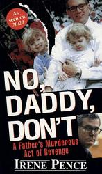 No Daddy Don T A Father S Murderous Act Of Revenge Book PDF