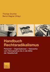 Handbuch Rechtsradikalismus: Personen — Organisationen — Netzwerke vom Neonazismus bis in die Mitte der Gesellschaft