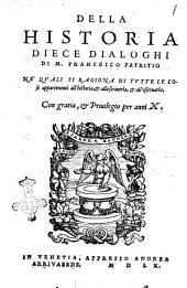 Della historia diece dialoghi di m. Francesco Patritio ne' quali si ragiona di tutte le cose appartenenti all'historia, & allo scriuerla, & all'osseruarla