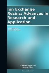 Ion Exchange Resins: Advances in Research and Application: 2011 Edition: ScholarlyPaper