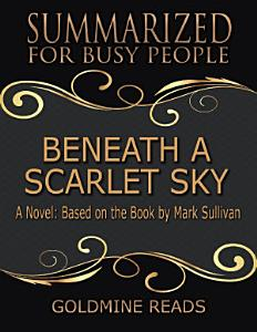 Beneath a Scarlet Sky - Summarized for Busy People: A Novel: Based on the Book by Mark Sullivan