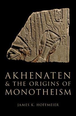 Akhenaten and the Origins of Monotheism PDF