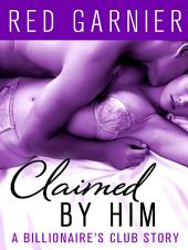Claimed by Him: A Billionaire's Club Story