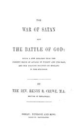 The War of Satan and the Battle of God: Being a Few Remarks Upon the Present Crisis of Affairs in Turkey and the East, and the Position Occupied by England in the Struggle