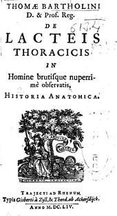 Thomae Bartholini ... De lacteis thoracicis in homine brutisque nuperrimé observatis: historia anatomica