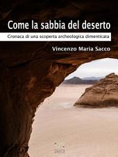 Come la sabbia del deserto - Cronaca di una scoperta archeologica dimenticata