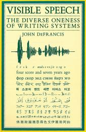 Visible Speech: The Diverse Oneness of Writing Systems