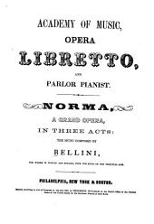 Norma: A Grand Opera in Three Acts. The Words in Italian and English, with the Music of the Principal Airs