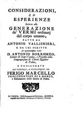 Considerazioni, ed esperienze intorno alla generazione de'vermi ordinarj del corpo umano, fatte da Antonio Vallisnieri, e da lui scritte ..