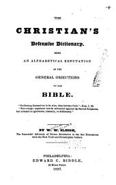 The Christian's defensive dictionary: Being an alphabetical refutation of the general objections to the Bible