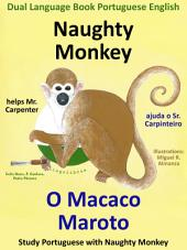 Learn Portuguese: Portuguese for Kids. Naughty Monkey helps Mr. Carpenter - O Macaco Maroto Ajuda o Sr. Carpinteiro: Dual Language Book English Portuguese