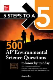5 Steps to a 5: 500 AP Environmental Science Questions to Know by Test Day, Second Edition: Edition 2