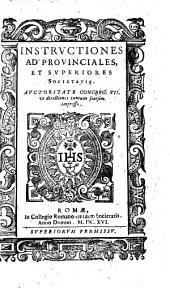 Instructiones ad prouinciales, et superiores Societatis. Auctoritate congreg. 7. vt directiones tantum seorsim impressae