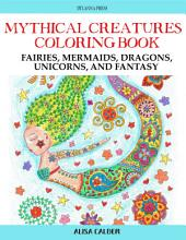 Mythical Creatures Adult Coloring Book: Fairies, Mermaids, Dragons, Unicorns, and Fantasy