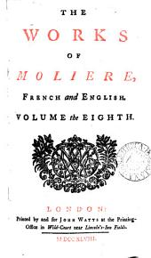 The Works of Moliere: French and English. In Ten Volumes. ...