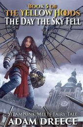The Day the Sky Fell (The Yellow Hoods, #5): Steampunk meets Fairy tale