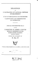 Hearings on Investigation of National Defense Establishment  Study of Regulations and Procedures  Classification and Dissemination of Information  Special Subcommittee of Information  Special Subcommittee No  6 of       85 2 Under the Authority of H  Res  67  Hearings Held March 10     July 9  1958 PDF