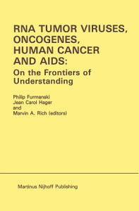 RNA Tumor Viruses  Oncogenes  Human Cancer and AIDS  On the Frontiers of Understanding PDF