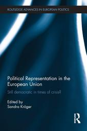 Political Representation in the European Union: Still democratic in times of crisis?