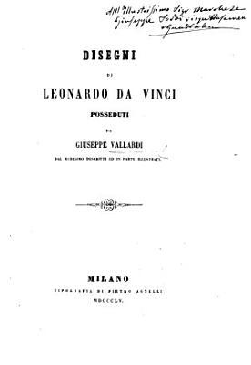 Disegni di Leonardo da Vinci posseduti da Giuseppe Vallardi dal medesimo descritti ed in parte illustrati   With plates