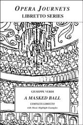 Giuseppe Verdi's A Masked Ball: Un Ballo in Maschera : Opera in Italian in Three Acts : Translated from Italian and Including Music Highlight Transcriptions