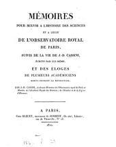 Mémoires pour servir à l'histoire des science et à celle de l'Observatoire royal de Paris: suivis de la vie de J.-D. Cassini, écrite par lui-même, et des éloges de plusieurs académiciens morts pendant la révolution