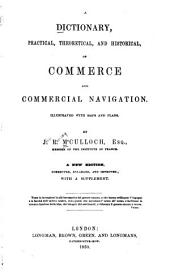 A Dictionary, Practical, Theoretical, and Historical, of Commerce and Commercial Navigation: Illustrated with Maps and Plans